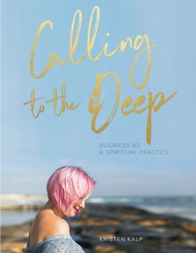 Calling to the Deep: Business as a Spiritual Practice